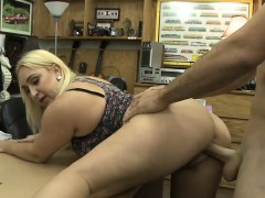 big-ass-blonde-whore-pounded-by-pawn-guy-to-earn-extra-money